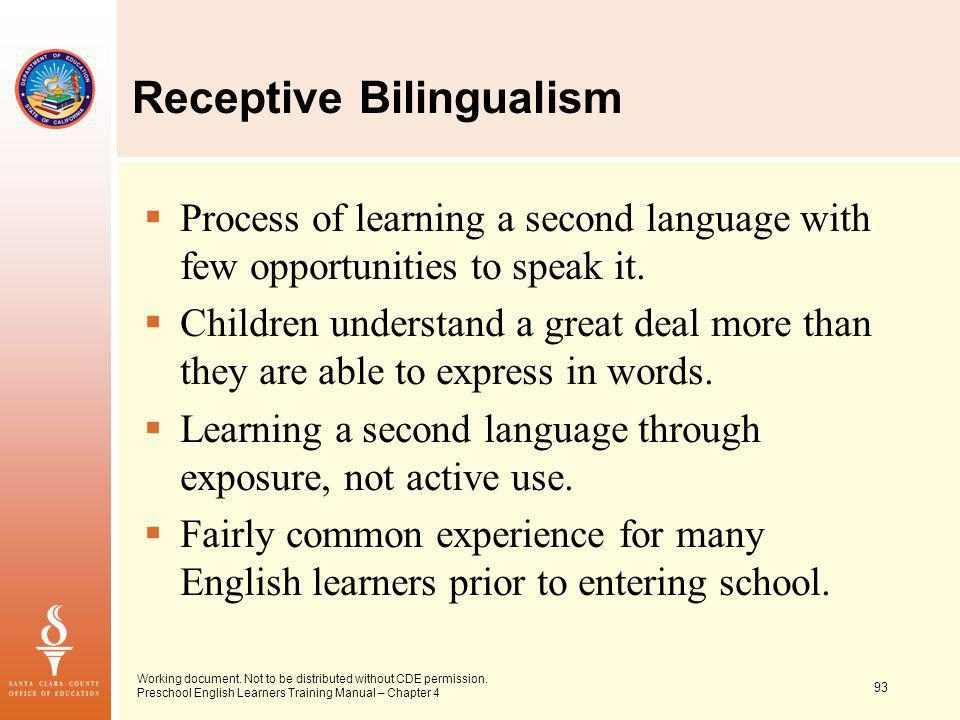 93 Working document. Not to be distributed without CDE permission. Preschool English Learners Training Manual – Chapter 4 Receptive Bilingualism Proce