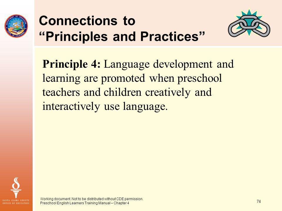 74 Working document. Not to be distributed without CDE permission. Preschool English Learners Training Manual – Chapter 4 Connections to Principles an
