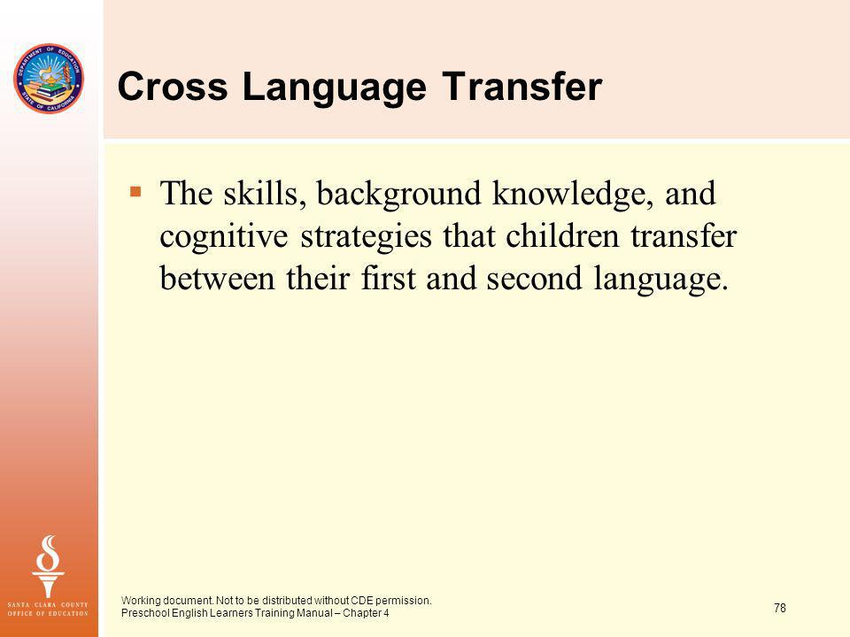 78 Working document. Not to be distributed without CDE permission. Preschool English Learners Training Manual – Chapter 4 Cross Language Transfer The