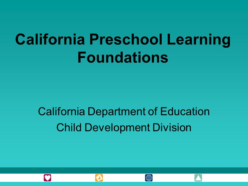 California Preschool Learning Foundations California Department of Education Child Development Division