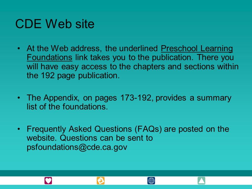 CDE Web site At the Web address, the underlined Preschool Learning Foundations link takes you to the publication. There you will have easy access to t