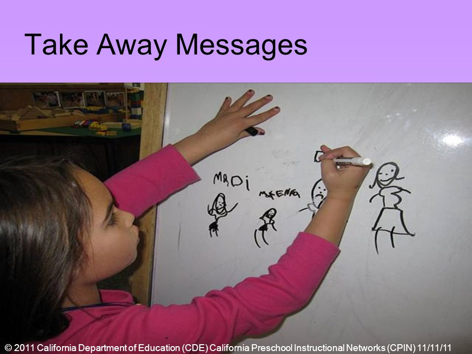 Take Away Messages © 2011 California Department of Education (CDE) California Preschool Instructional Networks (CPIN) 11/11/11
