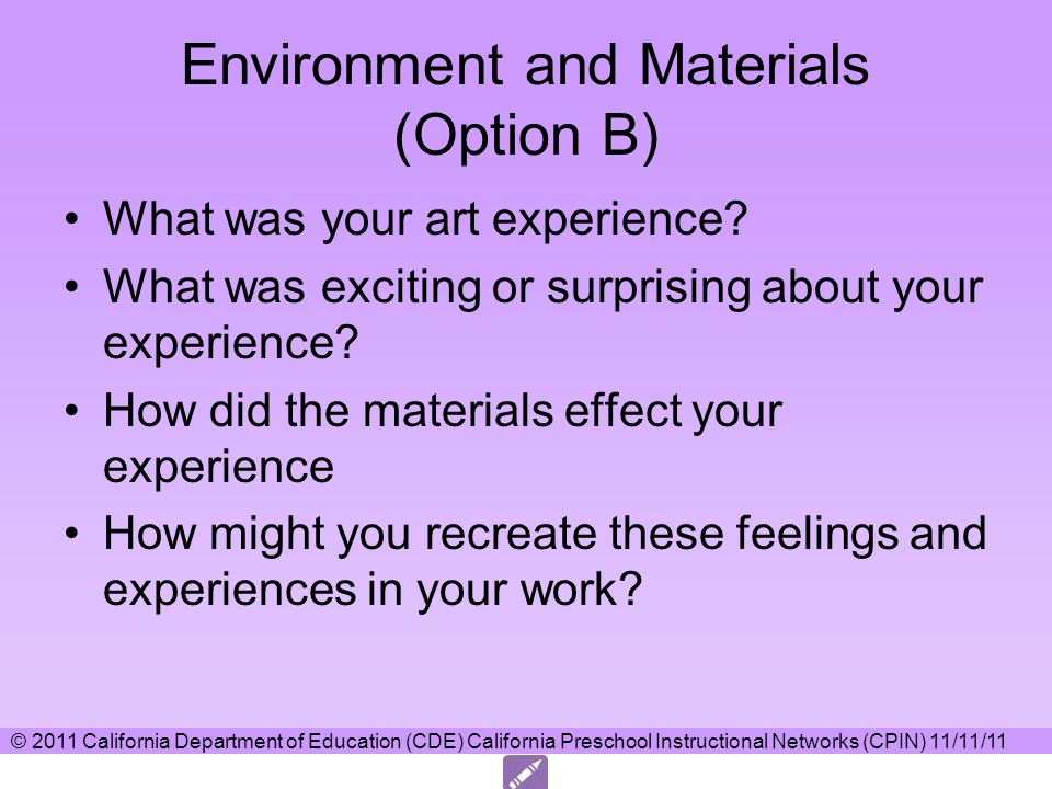 © 2011 California Department of Education (CDE) California Preschool Instructional Networks (CPIN) 11/11/11 Environment and Materials (Option B) What was your art experience.
