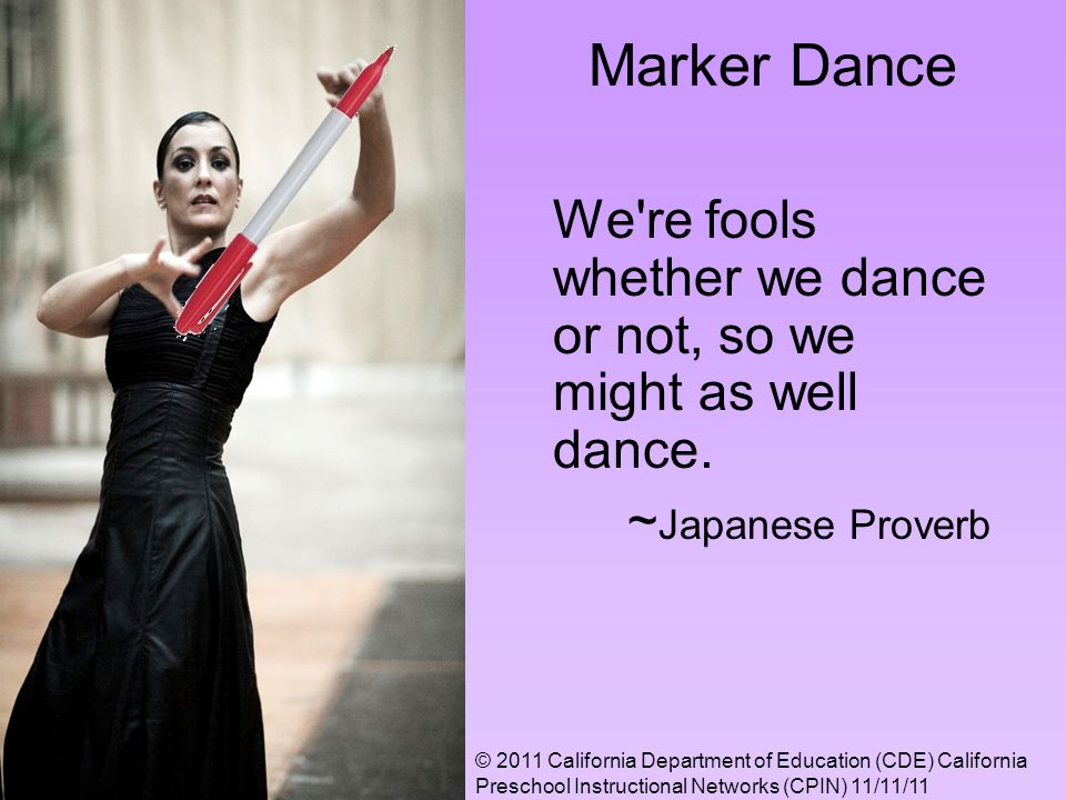 Marker Dance We re fools whether we dance or not, so we might as well dance.