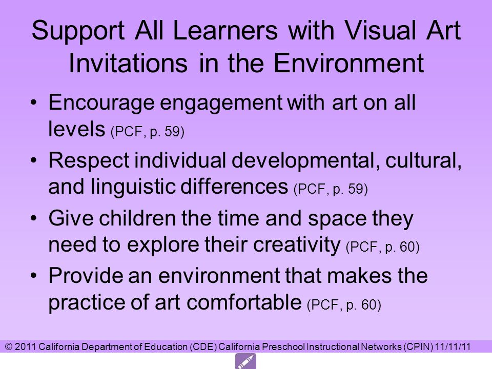 Support All Learners with Visual Art Invitations in the Environment Encourage engagement with art on all levels (PCF, p. 59) Respect individual develo
