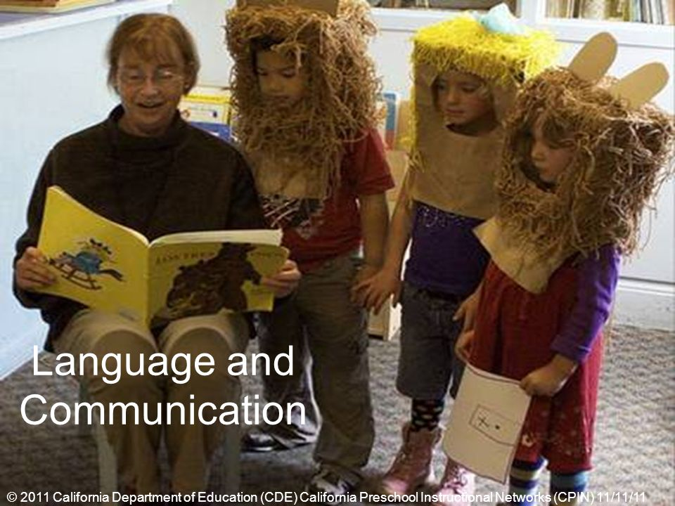 Language and Communication © 2011 California Department of Education (CDE) California Preschool Instructional Networks (CPIN) 11/11/11