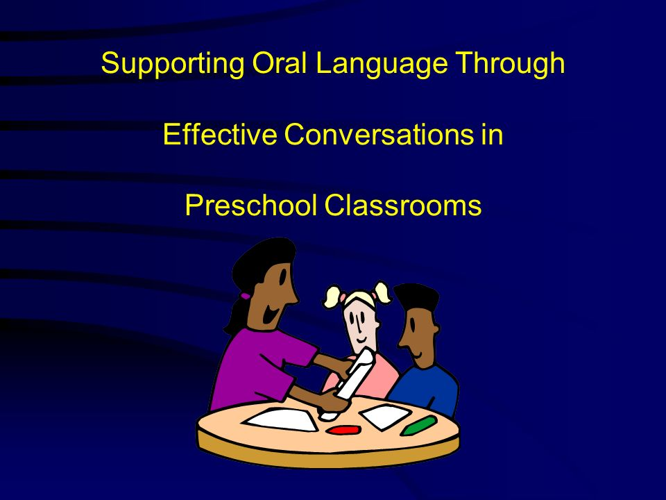 Supporting Oral Language Through Effective Conversations in Preschool Classrooms