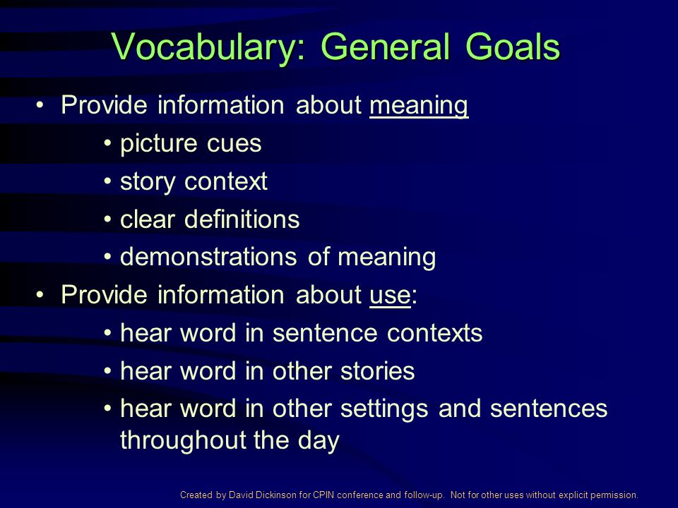 Created by David Dickinson for CPIN conference and follow-up. Not for other uses without explicit permission. Vocabulary: General Goals Provide inform