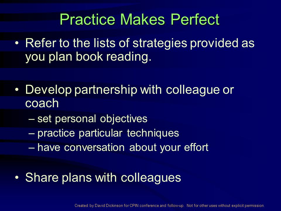 Created by David Dickinson for CPIN conference and follow-up. Not for other uses without explicit permission. Practice Makes Perfect Refer to the list