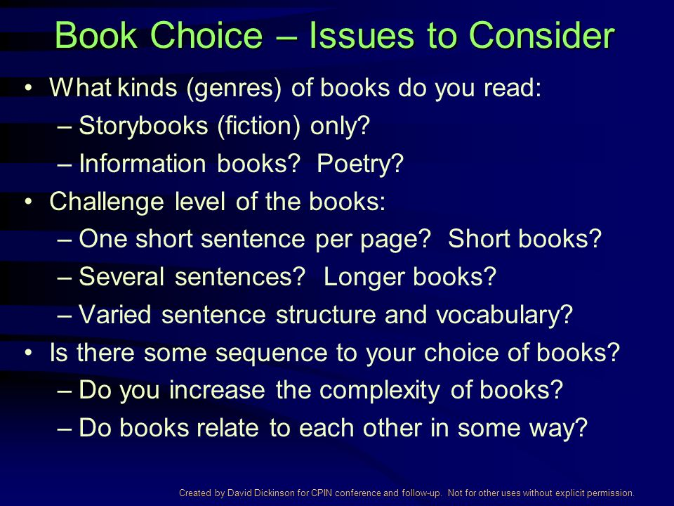 Created by David Dickinson for CPIN conference and follow-up. Not for other uses without explicit permission. Book Choice – Issues to Consider What ki
