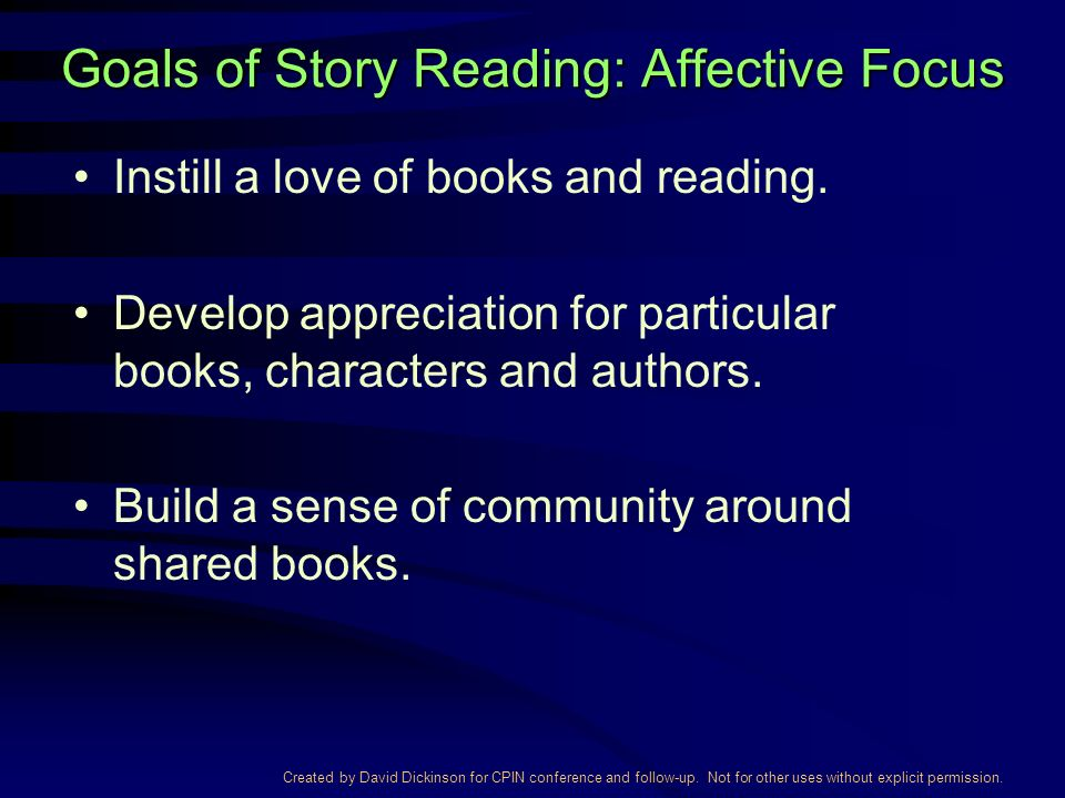 Created by David Dickinson for CPIN conference and follow-up. Not for other uses without explicit permission. Goals of Story Reading: Affective Focus