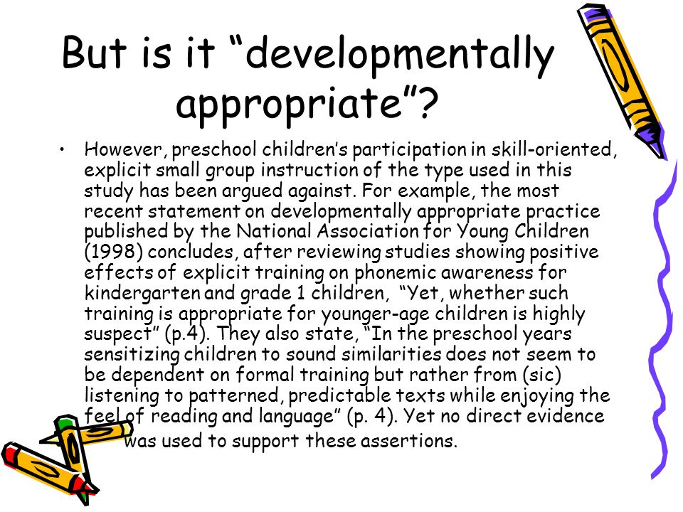But is it developmentally appropriate? However, preschool childrens participation in skill-oriented, explicit small group instruction of the type used