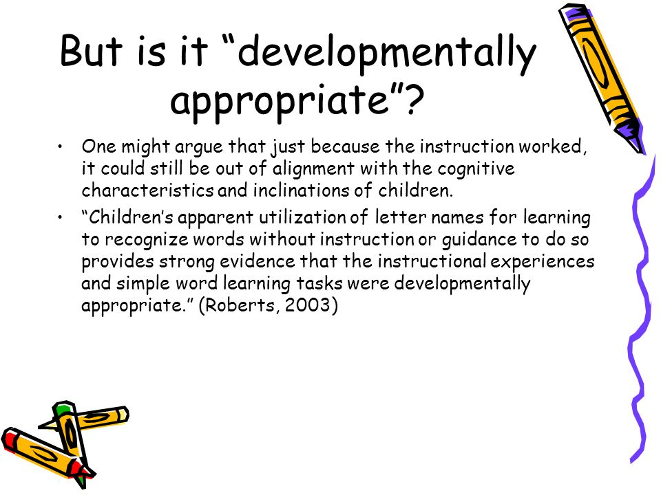 But is it developmentally appropriate? One might argue that just because the instruction worked, it could still be out of alignment with the cognitive