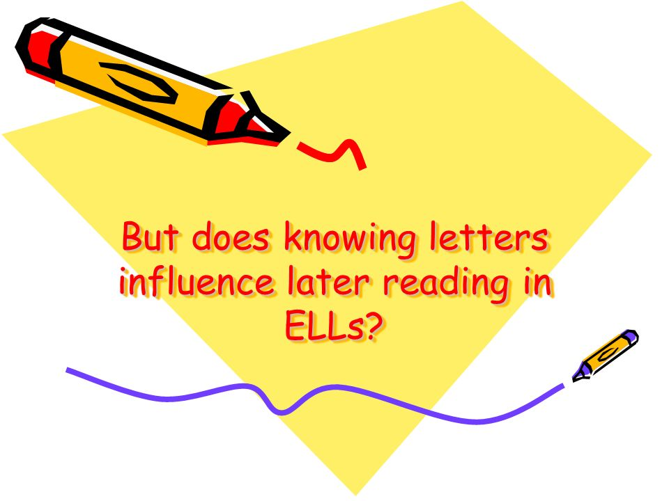 But does knowing letters influence later reading in ELLs?