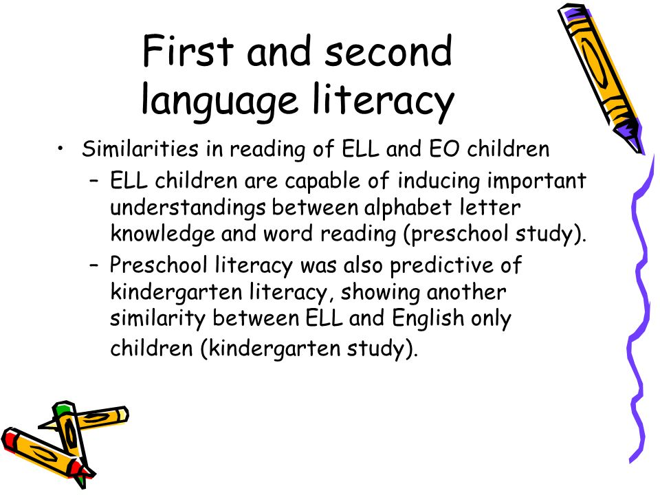 First and second language literacy Similarities in reading of ELL and EO children –ELL children are capable of inducing important understandings betwe
