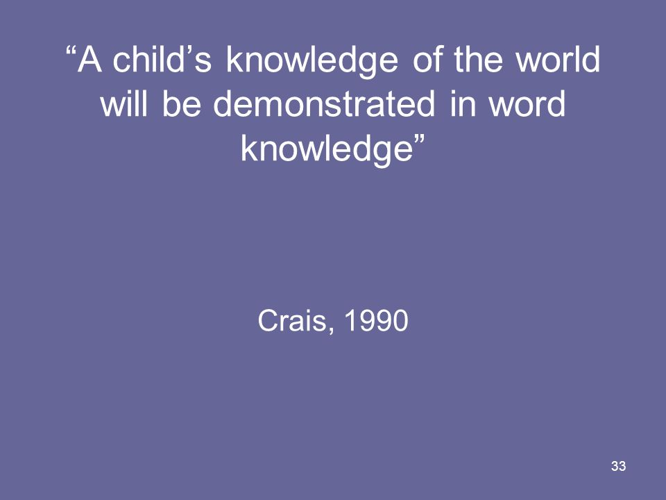 33 A childs knowledge of the world will be demonstrated in word knowledge Crais, 1990