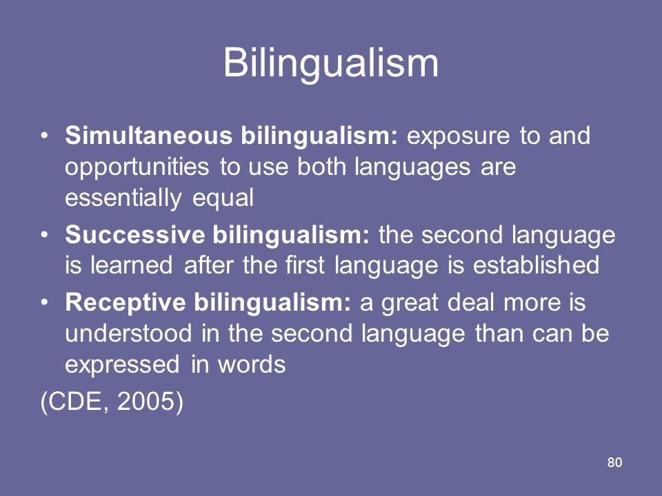 80 Bilingualism Simultaneous bilingualism: exposure to and opportunities to use both languages are essentially equal Successive bilingualism: the seco
