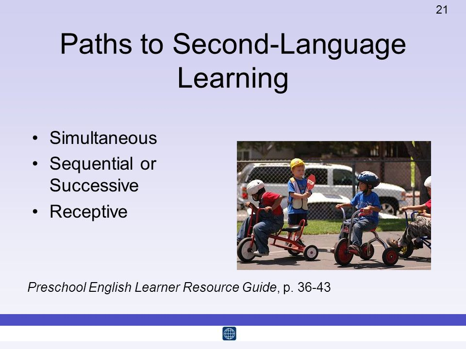 21 Paths to Second-Language Learning Simultaneous Sequential or Successive Receptive Preschool English Learner Resource Guide, p. 36-43