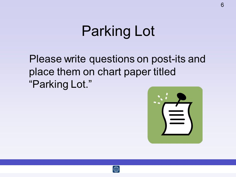 6 Parking Lot Please write questions on post-its and place them on chart paper titled Parking Lot.