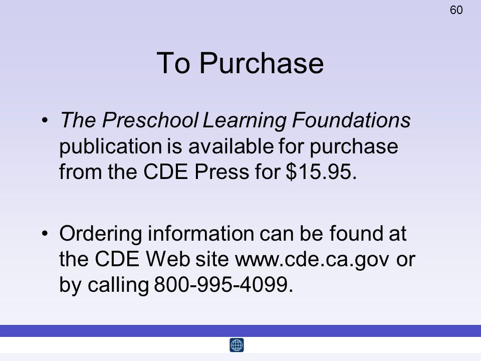 60 To Purchase The Preschool Learning Foundations publication is available for purchase from the CDE Press for $15.95. Ordering information can be fou