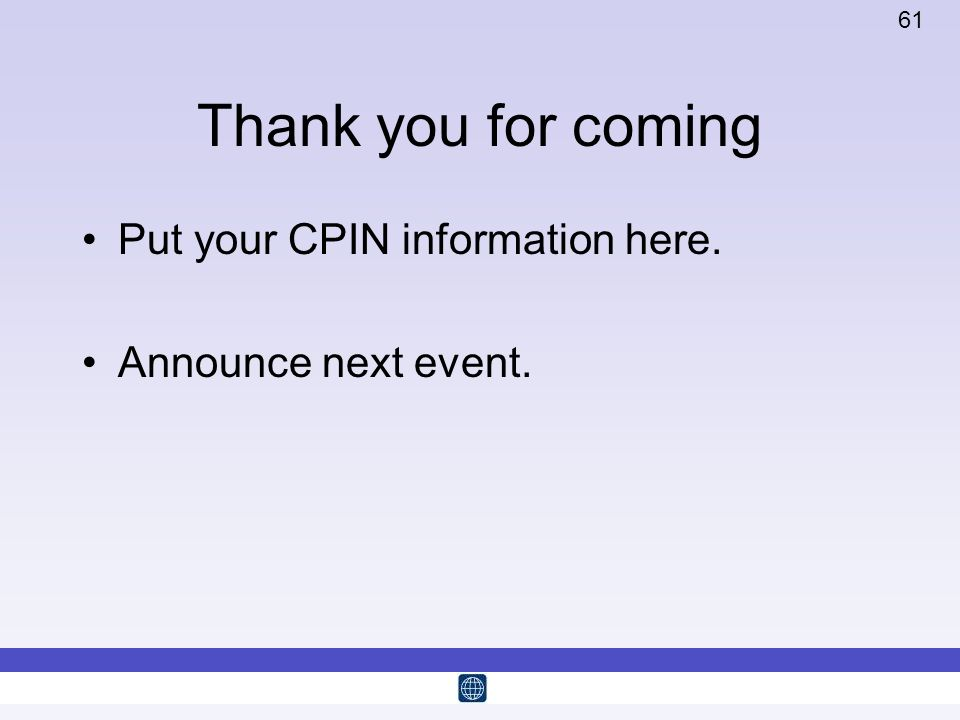 61 Thank you for coming Put your CPIN information here. Announce next event.