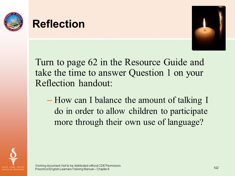 Working document. Not to be distributed without CDE Permission. Preschool English Learners Training Manual – Chapter 6 142 Reflection Turn to page 62