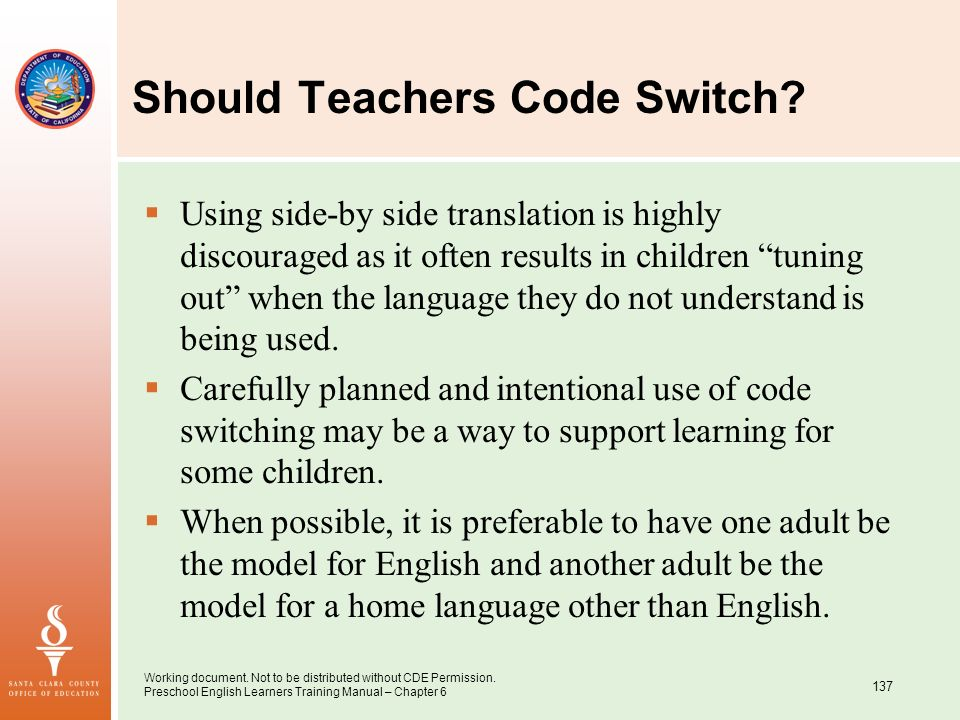 Working document. Not to be distributed without CDE Permission. Preschool English Learners Training Manual – Chapter 6 137 Should Teachers Code Switch