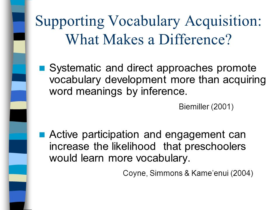 Supporting Vocabulary Acquisition: What Makes a Difference? Systematic and direct approaches promote vocabulary development more than acquiring word m