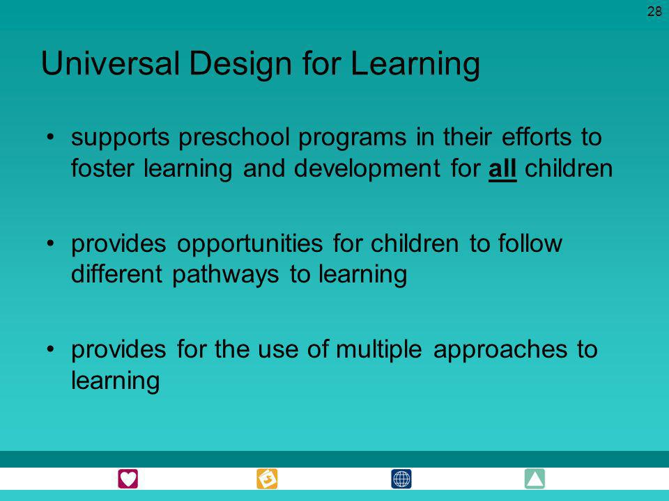 28 Universal Design for Learning supports preschool programs in their efforts to foster learning and development for all children provides opportuniti