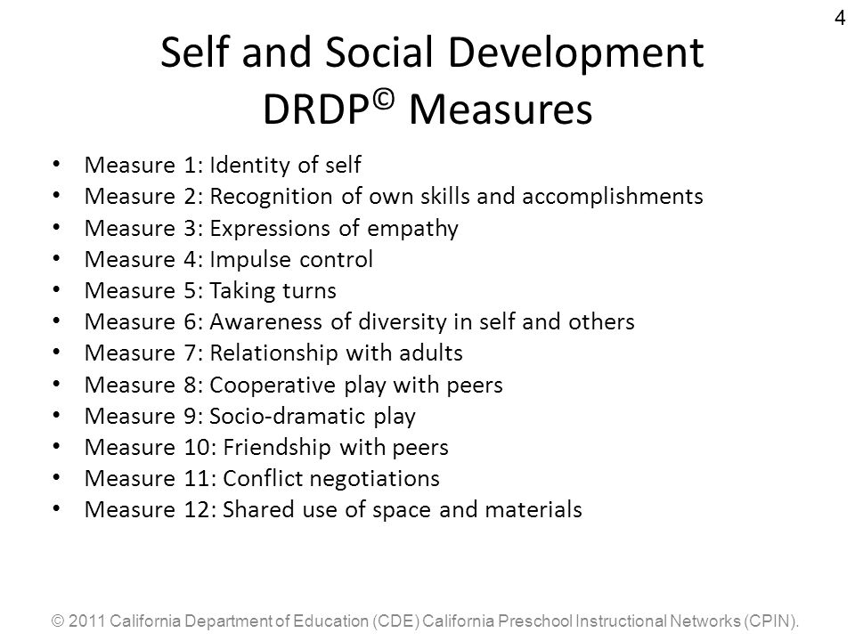 © 2011 California Department of Education (CDE) California Preschool Instructional Networks (CPIN). 4 Self and Social Development DRDP © Measures Meas