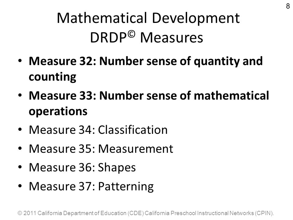 © 2011 California Department of Education (CDE) California Preschool Instructional Networks (CPIN). 8 Mathematical Development DRDP © Measures Measure