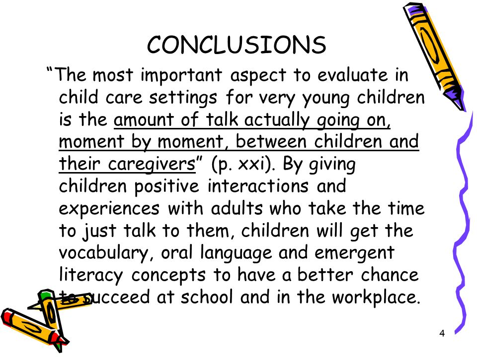 4 CONCLUSIONS The most important aspect to evaluate in child care settings for very young children is the amount of talk actually going on, moment by