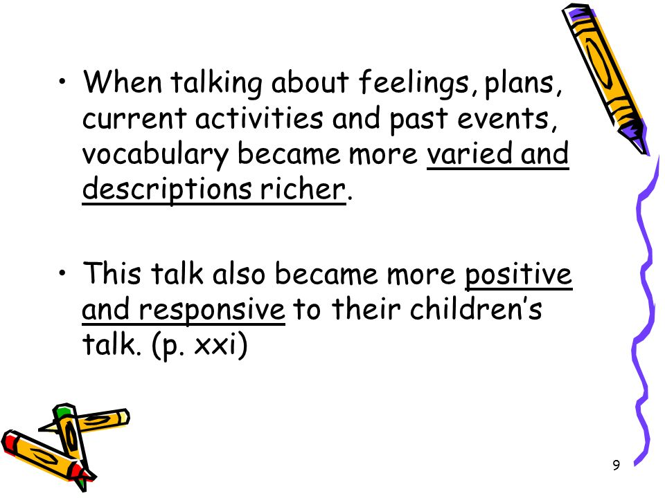 9 When talking about feelings, plans, current activities and past events, vocabulary became more varied and descriptions richer. This talk also became