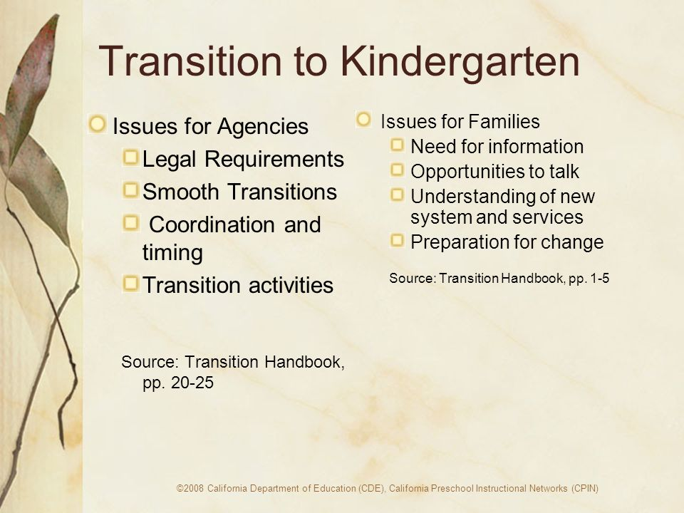 ©2008 California Department of Education (CDE), California Preschool Instructional Networks (CPIN) Transition to Kindergarten Issues for Agencies Legal Requirements Smooth Transitions Coordination and timing Transition activities Source: Transition Handbook, pp.