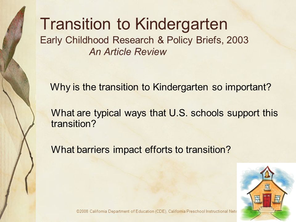 ©2008 California Department of Education (CDE), California Preschool Instructional Networks (CPIN) Transition to Kindergarten Early Childhood Research & Policy Briefs, 2003 An Article Review Why is the transition to Kindergarten so important.