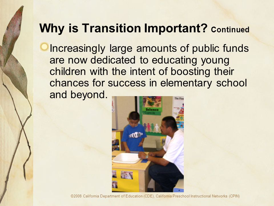 ©2008 California Department of Education (CDE), California Preschool Instructional Networks (CPIN) Why is Transition Important.