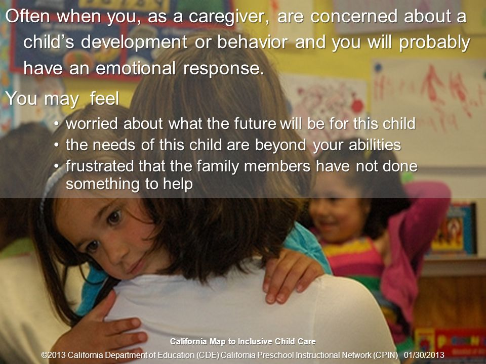 14 The Caregivers Emotional Response Often when you, as a caregiver, are concerned about a childs development or behavior and you will probably have a