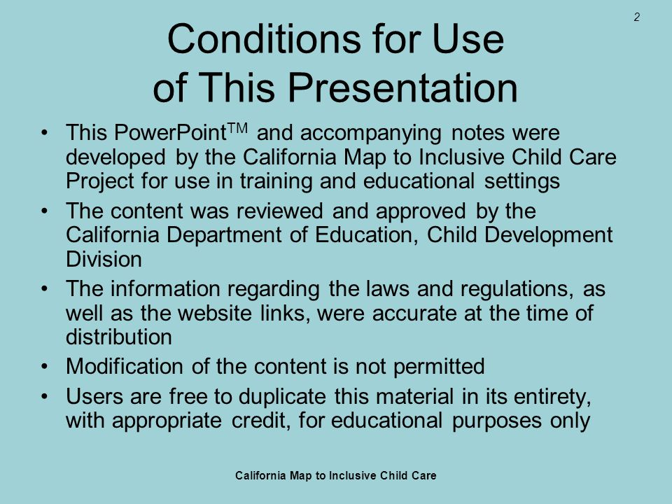 2 Conditions for Use of This Presentation This PowerPoint TM and accompanying notes were developed by the California Map to Inclusive Child Care Proje