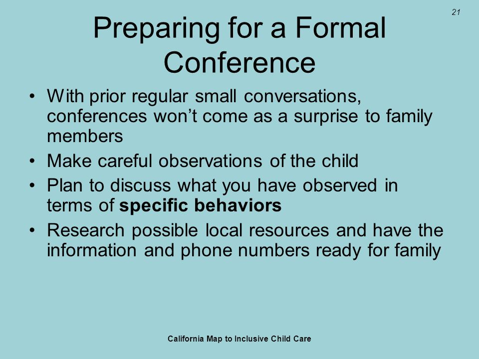 21 Preparing for a Formal Conference With prior regular small conversations, conferences wont come as a surprise to family members Make careful observ