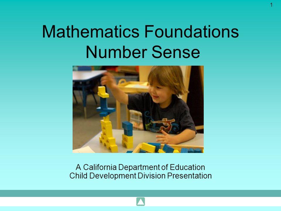 1 Mathematics Foundations Number Sense A California Department of Education Child Development Division Presentation