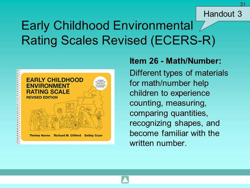 31 Early Childhood Environmental Rating Scales Revised (ECERS-R) Item 26 - Math/Number: Different types of materials for math/number help children to