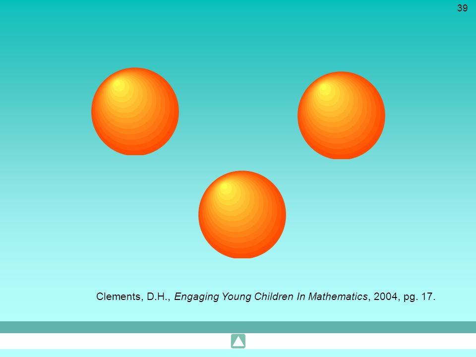 39 Clements, D.H., Engaging Young Children In Mathematics, 2004, pg. 17.