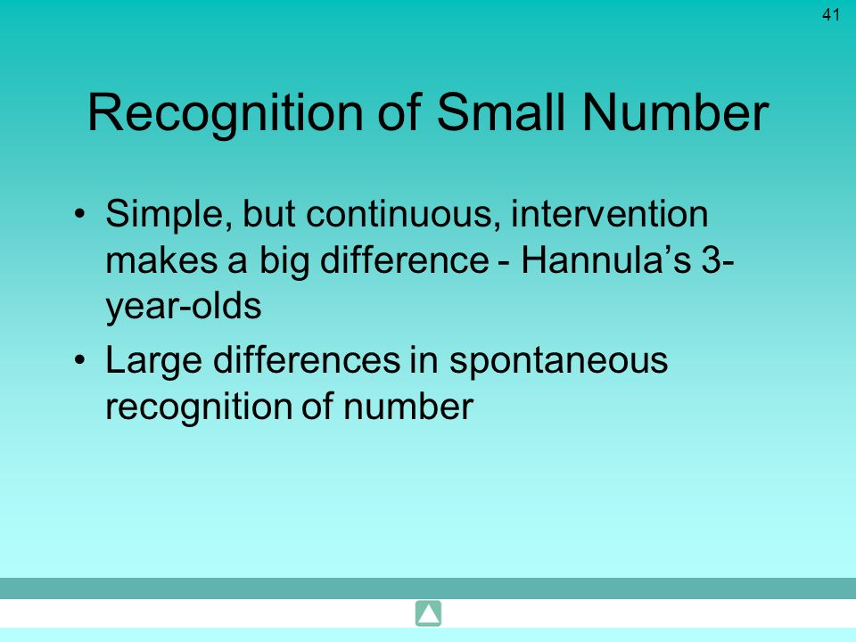 41 Recognition of Small Number Simple, but continuous, intervention makes a big difference - Hannulas 3- year-olds Large differences in spontaneous re