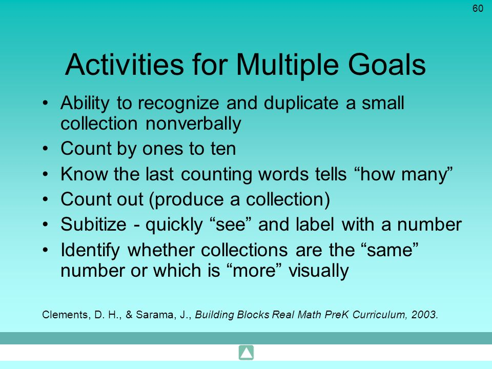 60 Activities for Multiple Goals Ability to recognize and duplicate a small collection nonverbally Count by ones to ten Know the last counting words t
