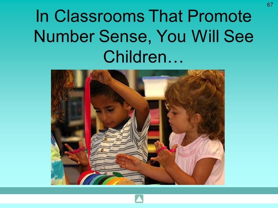67 In Classrooms That Promote Number Sense, You Will See Children…