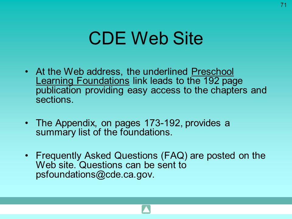 71 CDE Web Site At the Web address, the underlined Preschool Learning Foundations link leads to the 192 page publication providing easy access to the