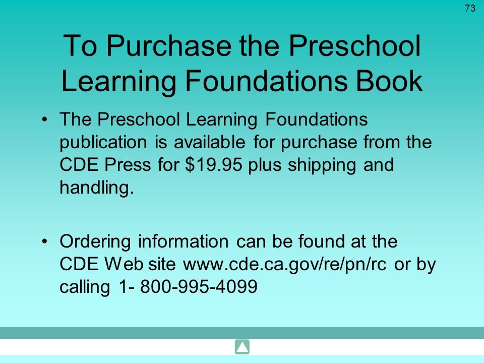 73 To Purchase the Preschool Learning Foundations Book The Preschool Learning Foundations publication is available for purchase from the CDE Press for