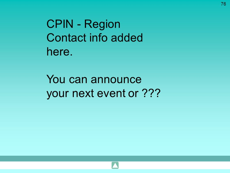 76 CPIN - Region Contact info added here. You can announce your next event or ???
