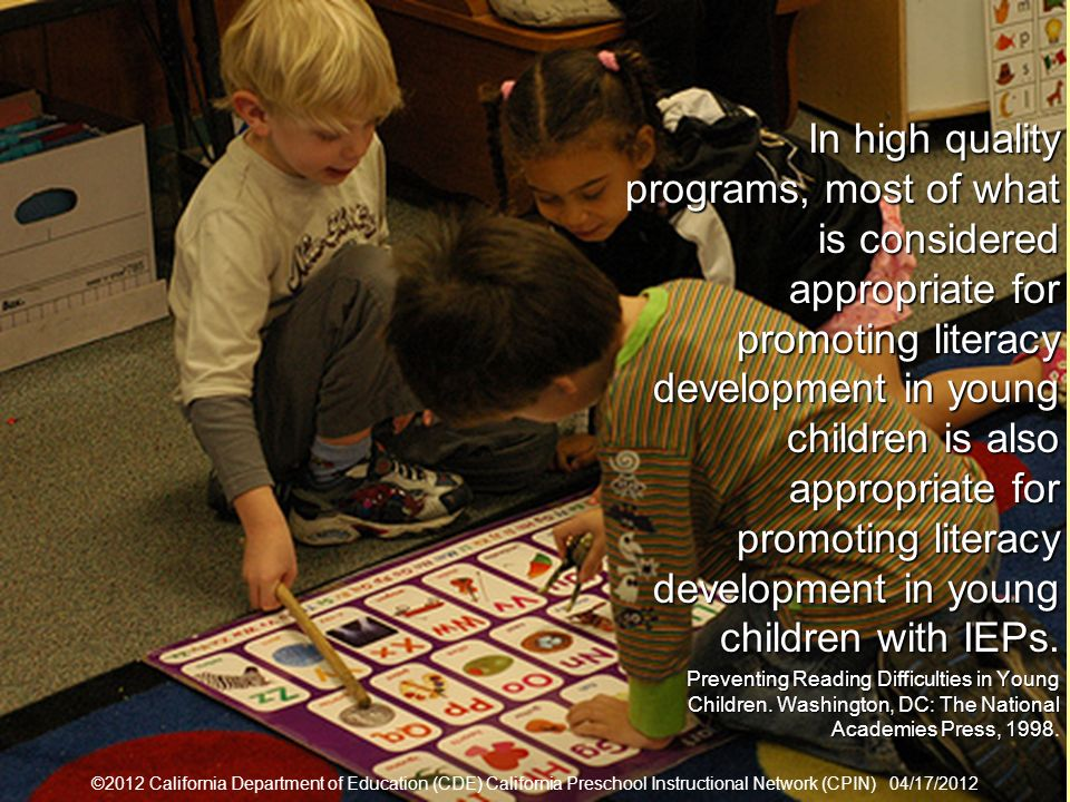 18 In high quality programs, most of what is considered appropriate for promoting literacy development in young children is also appropriate for promoting literacy development in young children with IEPs In high quality programs, most of what is considered appropriate for promoting literacy development in young children is also appropriate for promoting literacy development in young children with IEPs.