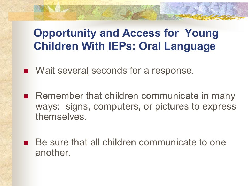 Opportunity and Access for Young Children With IEPs: Oral Language Wait several seconds for a response.
